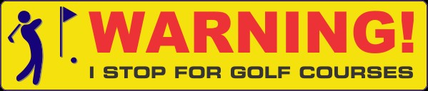 Humorour Decal Stickers by HighgateHouse - Warning I Stop For Golf Courses